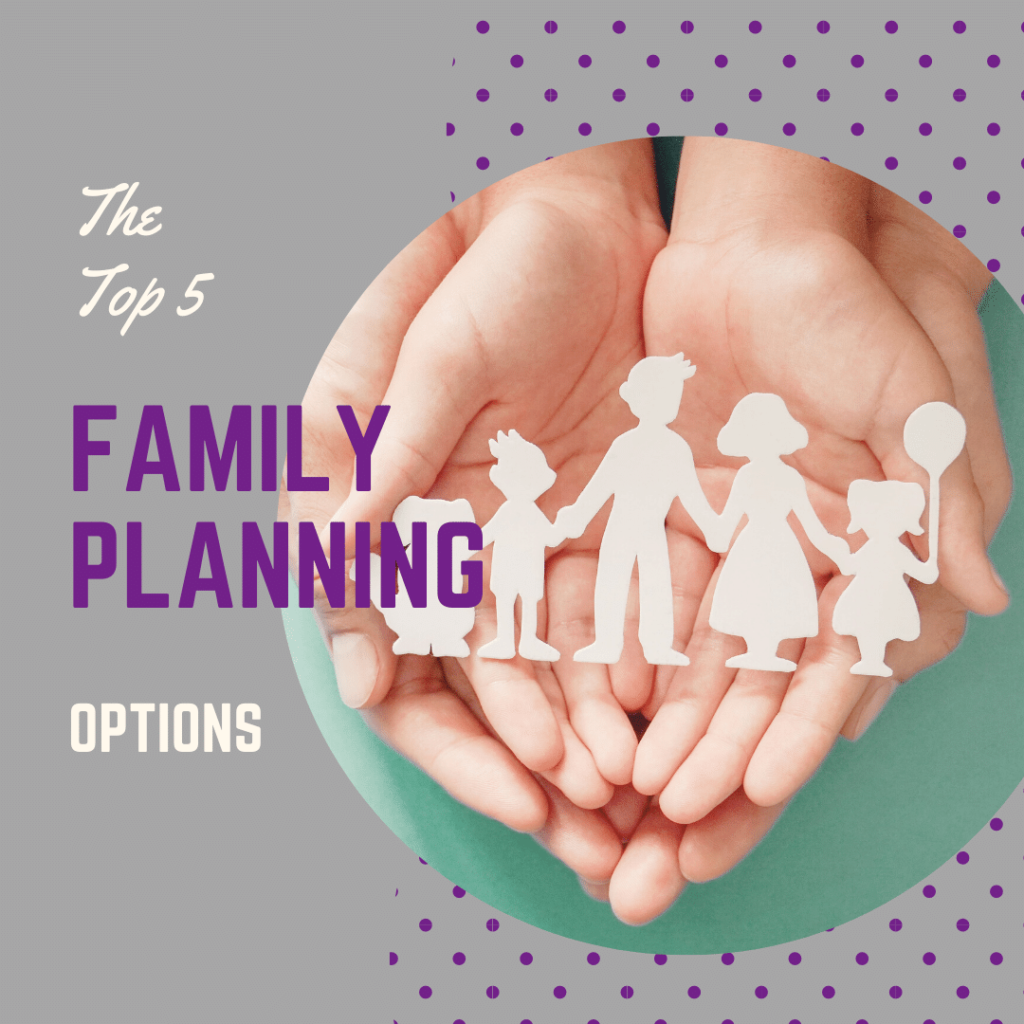 The Top 5 Family Planning Options