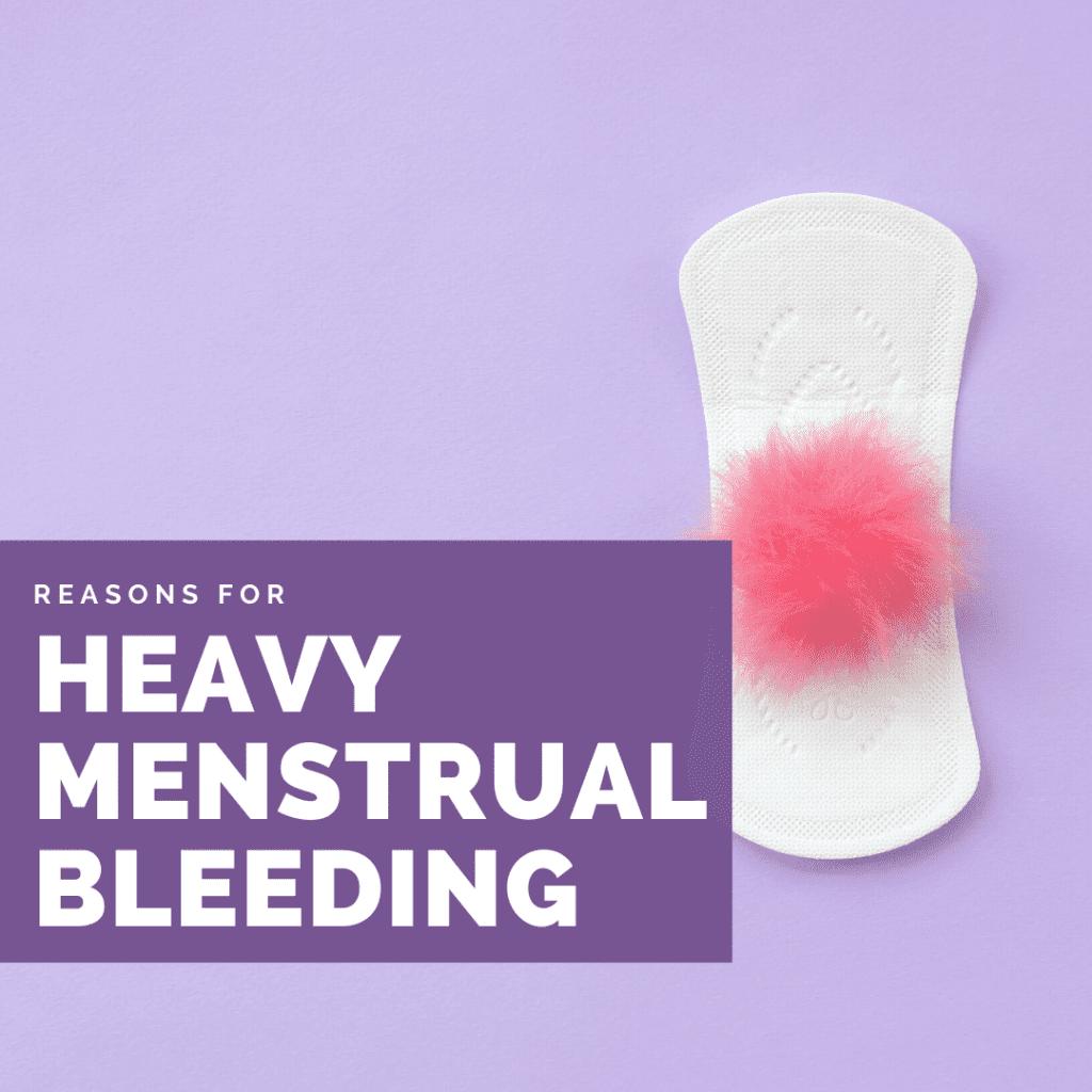 Reasons for Heavy Menstrual Bleeding